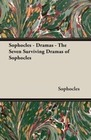 Sophocles: Sophocles - Dramas - The Seven Surviving Dramas of Sophocles