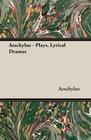Aeschylus: Aeschylus - Plays, Lyrical Dramas