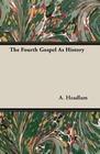 Headlam, A.: The Fourth Gospel As History