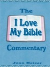 Heizer, Jean: The I Love My Bible Commentary