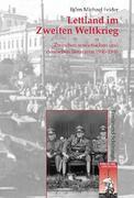Felder, Björn M.: Lettland im Zweiten Weltkrieg