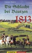 Bensch, Andreas: Die Schlacht bei Bautzen 1813