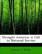 Kellor, Frances A.: Straight America: A Call to National Service