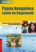 Cavelius, Gabriele: Papua Neuguinea - Leben im ...