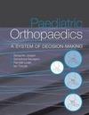 Torode, Ian;Nayagam,  Selvadurai;Loder, Randall T.;Joseph, Benjamin: Paediatric Orthopaedics: A system of decision makin