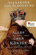 eBook: Alles, was Sie schon immer über Könige wissen wollten, aber nie zu fragen wagten