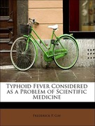Gay, Frederick P.: Typhoid Fever Considered as ...