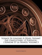 Baretti, Giuseppe: Voyage De Londres À Gênes: Passant Par L´Angleterre, Le Portugal, L´Espagne Et La France, Volume 3